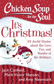 Chicken Soup for the Soul: It's Christmas!: 101 Joyful Stories about the Love, Fun, and Wonder of the Holidays - eBook  -     By: Jack Canfield, Mark Victor Hansen, Amy Newmark