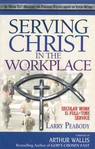 Serving Christ in the Workplace: Secular Work is Full-time Service - eBook  -     By: Larry Peabody