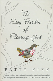 The Easy Burden of Pleasing God - eBook  -     By: Patty Kirk