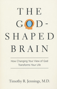 The God-Shaped Brain: How Changing Your View of God Transforms Your Life - eBook  -     By: Timothy R. Jennings, M.D.
