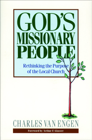 God's Missionary People: Rethinking the Purpose of the Local Church - eBook  -     By: Charles Van Engen