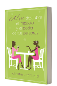 Mujer, descubre el impacto y el poder de tus palabras, Women, Reveals the Impact and Power of your Words  -     By: Christin Ditchfield