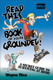 Read This Book or You're Grounded!: A Secret Guide to Surviving at Home - eBook  -     By: Wayne Rice