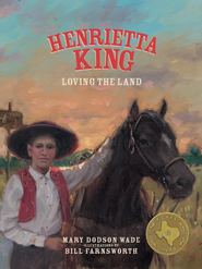 Henrietta King: Loving the Land - eBook  -     By: Mary Dodson Wade