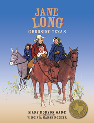 Jane Long: Choosing Texas - eBook  -     By: Mary Dodson Wade
