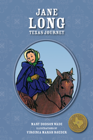Jane Long: Texas Journey - eBook  -     By: Mary Dodson Wade