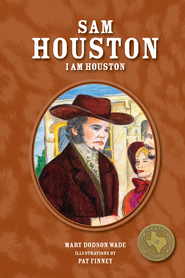 Sam Houston: I Am Houston - eBook  -     By: Mary Dodson Wade