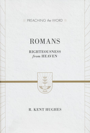 Romans: Righteousness from Heaven - eBook  -     By: R. Kent Hughes