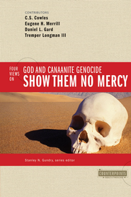 Show Them No Mercy: 4 Views on God and Canaanite Genocide - eBook  -     By: Stanley N. Gundry