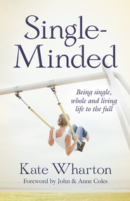 Single-Minded: Being single, whole and living life to the full - eBook  -     By: Kate Wharton