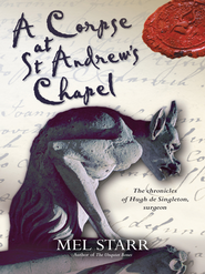 A Corpse at St Andrew's Chapel: The second chronicle of Hugh de Singleton, surgeon - eBook  -     By: Mel Starr