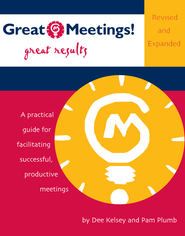 Great Meetings! Great Results: A Practical Guide for Facilitating Successful, Productive Meetings - eBook  -     By: Dee Kelsey, Pam Plumb