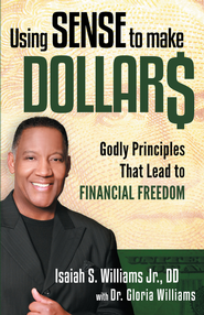 Using Sense to Make Dollars: Godly Principles That Lead to Financial Freedom - eBook  -     By: Isaiah S. Williams, Gloria Williams