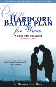 Our Hardcore Battle Plan for Wives: Winning in the War Against Pornography - eBook  -     By: Jay Dennis