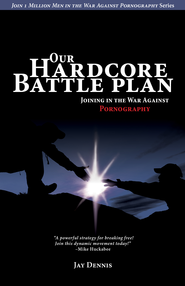 Our Hardcore Battle Plan: Joining in the War Against Pornography - eBook  -     By: Jay Dennis