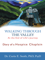 Walking through the Valley: Diary of a Hospice Chaplain - eBook  -     By: Curtis Smith