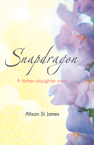 Snapdragon: A father-daughter story - eBook  -     By: Allison St James