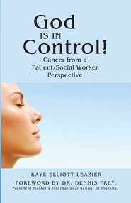 God Is in Control!: Cancer from a Patient/Social Worker Perspective - eBook  -     By: Kaye Leazier