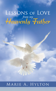 Lessons Of Love From My Heavenly Father - eBook  -     By: Marie Hylton