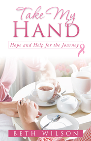 Take My Hand: Hope and Help for the Journey - eBook  -     By: Beth Wilson