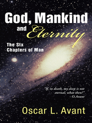 God, Mankind and Eternity: The Six Chapters of Man - eBook  -     By: Oscar L. Avant