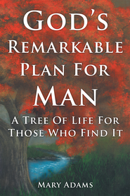 God's Remarkable Plan For Man: A Tree Of Life For Those Who Find It - eBook  -     By: Mary Adams