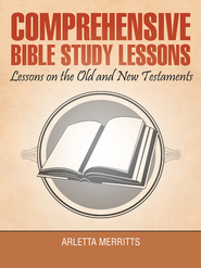 Comprehensive Bible Study Lessons: Lessons on the Old and New Testaments - eBook  -     By: Arletta Merritts