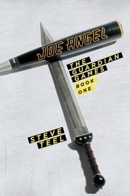 Joe Angel: The Guardian Games: Book One - eBook  -     By: Steve Teel