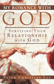 My Romance with God: Surviving Your Relationship with God - eBook  -     By: Peter Lee