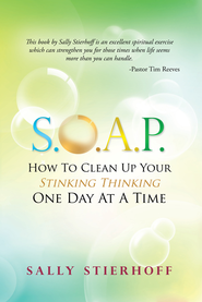 S.O.A.P. How To Clean Up Your Stinking Thinking One Day At A Time - eBook  -     By: Sally Stierhoff