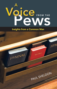 A Voice from the Pews: Insights from a Common Man - eBook  -     By: Paul Sheldon