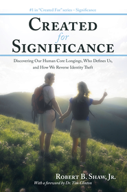 Created for Significance: Discovering Our Human Core Longings, Who Defines Us, and How We Reverse Identity Theft - eBook  -     By: Robert Shaw