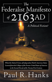 The Federalist Manifesto of 2163 AD                                 -     By: Paul Hanks