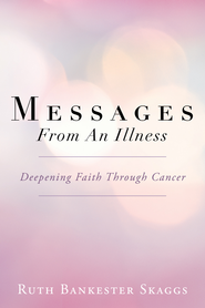 Messages From An Illness: Deepening Faith Through Cancer - eBook  -     By: Ruth Skaggs