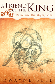 A Friend of the King: David and His Mighty Men - eBook  -     By: Dwayne Bell