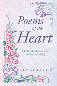 Poems of the Heart: Life, Family, Home, Hope, Comfort, and Faith - eBook  -     By: Joy Gallagher