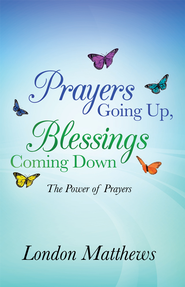 Prayers Going Up, Blessings Coming Down: The Power of Prayers - eBook  -     By: London Matthews