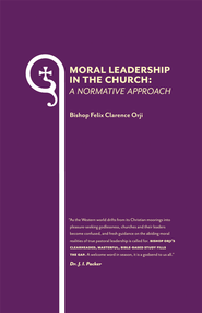 Moral Leadership in the Church: A Normative Approach - eBook  -     By: Bishop Felix Clarence Orji