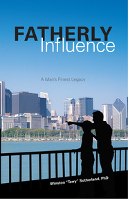 Fatherly Influence: A Man's Finest Legacy - eBook  -     By: Winston Terry Sutherland