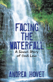 Facing the Waterfall: A Sinner's Story of God's Love - eBook  -     By: Andrea Hovet