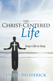 The Christ-Centered Life: Deep Calls to Deep - eBook  -     By: David Broderick