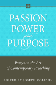 Passion, Power, and Purpose: Essays on the Art of Contemporary Preaching - eBook  -     By: Joseph Coleson