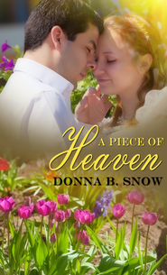 A Piece Of Heaven - eBook  -     By: Donna B. Snow