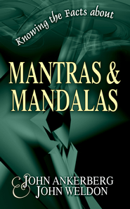 Knowing the Facts about Mantras and Mandalas - eBook  -     By: John Ankerberg, John Weldon