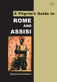 A Pilgrim's Guide to Rome and Assisi: With Other Italian Shrines - eBook  -     By: Raymond Goodburn