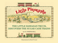 Little Pineapple, the little Hawaiian truck discovers the sugar cane trains - eBook  -     By: Karl Joseph Hill     Illustrated By: Scott Thomas Lowe