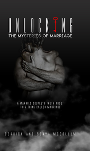 Unlocking the Mysteries of Marriage: A Married Couples Truth about This Thing Called Marriage - eBook  -     By: Derrick McCollum, Sonya McCollum
