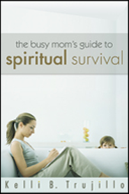 The Busy Mom's Guide to Spiritual Survival - eBook  -     By: Kelli B. Trujillo