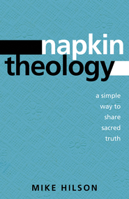 Napkin Theology: a simple way to share sacred truth - eBook  -     By: Mike Hilson
