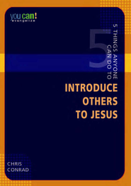 5 Things Anyone Can Do to Introduce Others to Jesus: You Can! Evangelize - eBook  -     By: Chris Conrad